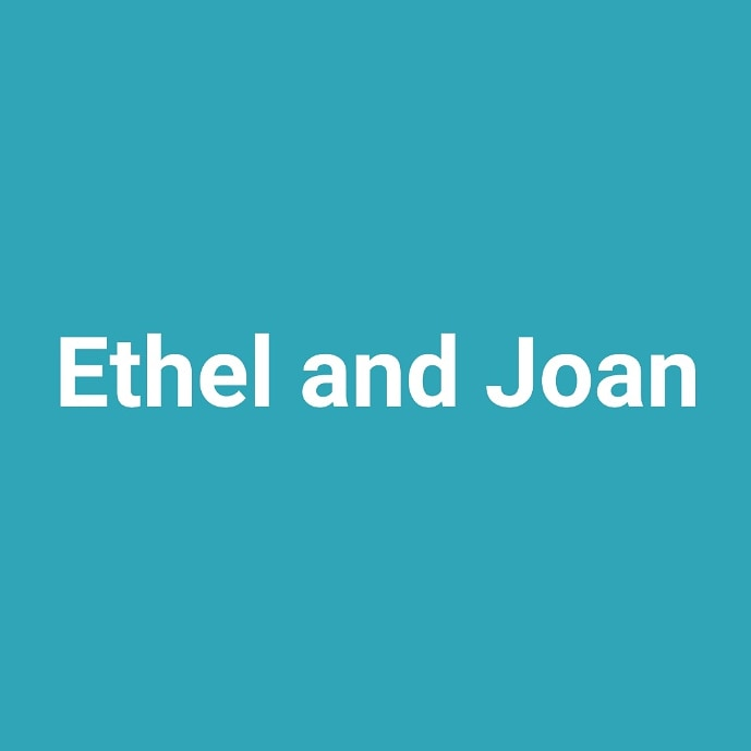 Ethel and Joan